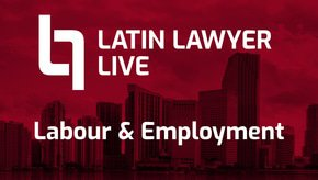 Unilever, Tata, Club Med and Uber to speak at Latin Lawyer Live Labour & Employment