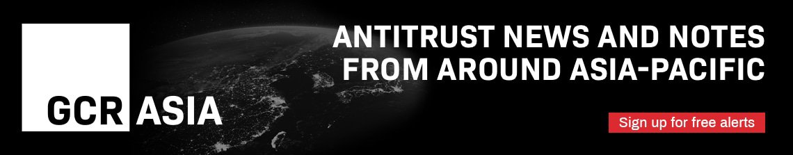 GCR Asia - Antitrust News And Notes From Around Asia-Pacific - Sign up for free alerts