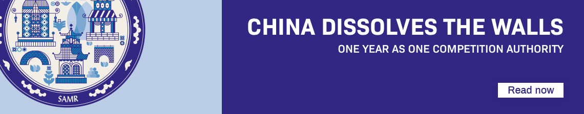China Dissolves the Walls –One year as one Competition Authority– Read Now